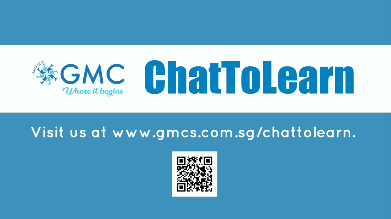 Visit us at www.gmcs.com.sg/chattolearn